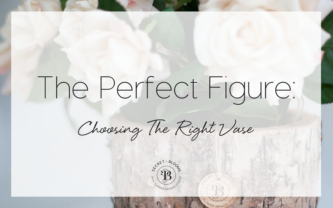 The Perfect Figure: Choosing the right vase for your blooms