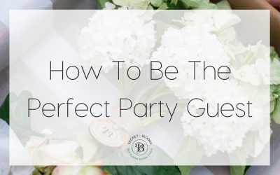 5 Easy Steps To Keep The Host Smiling (…and your invites coming!)