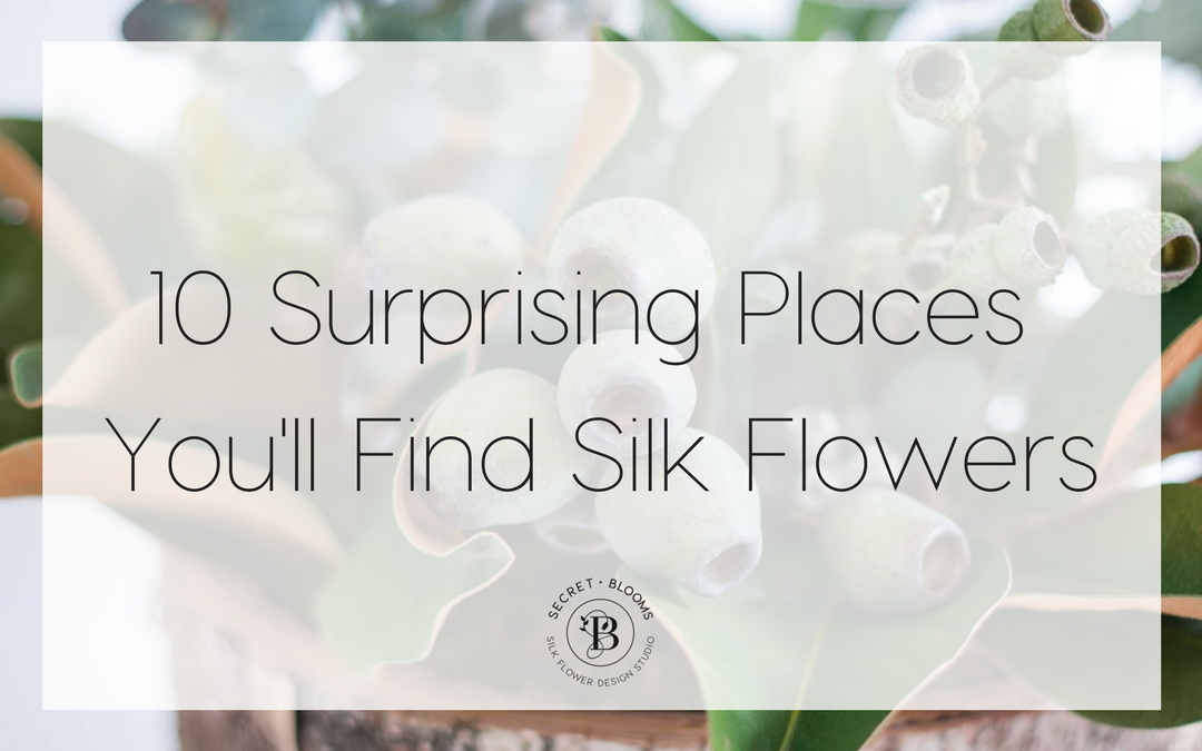 10 Surprising Places You'll Find Silk Flowers