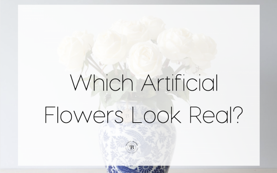 Which Artificial Flowers Look Real Secret Blooms